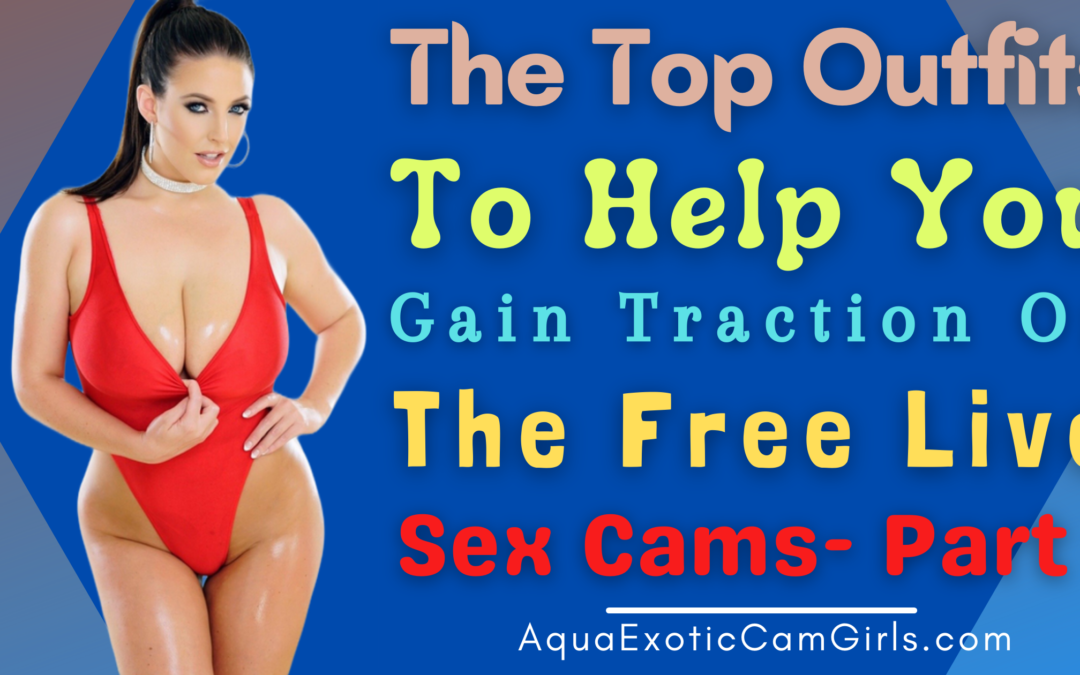 The top outfits to help you gain traction on the free live sex cams- Part 1